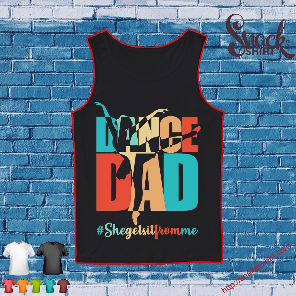 Dance dad #Shegetsitfromme s Tank top
