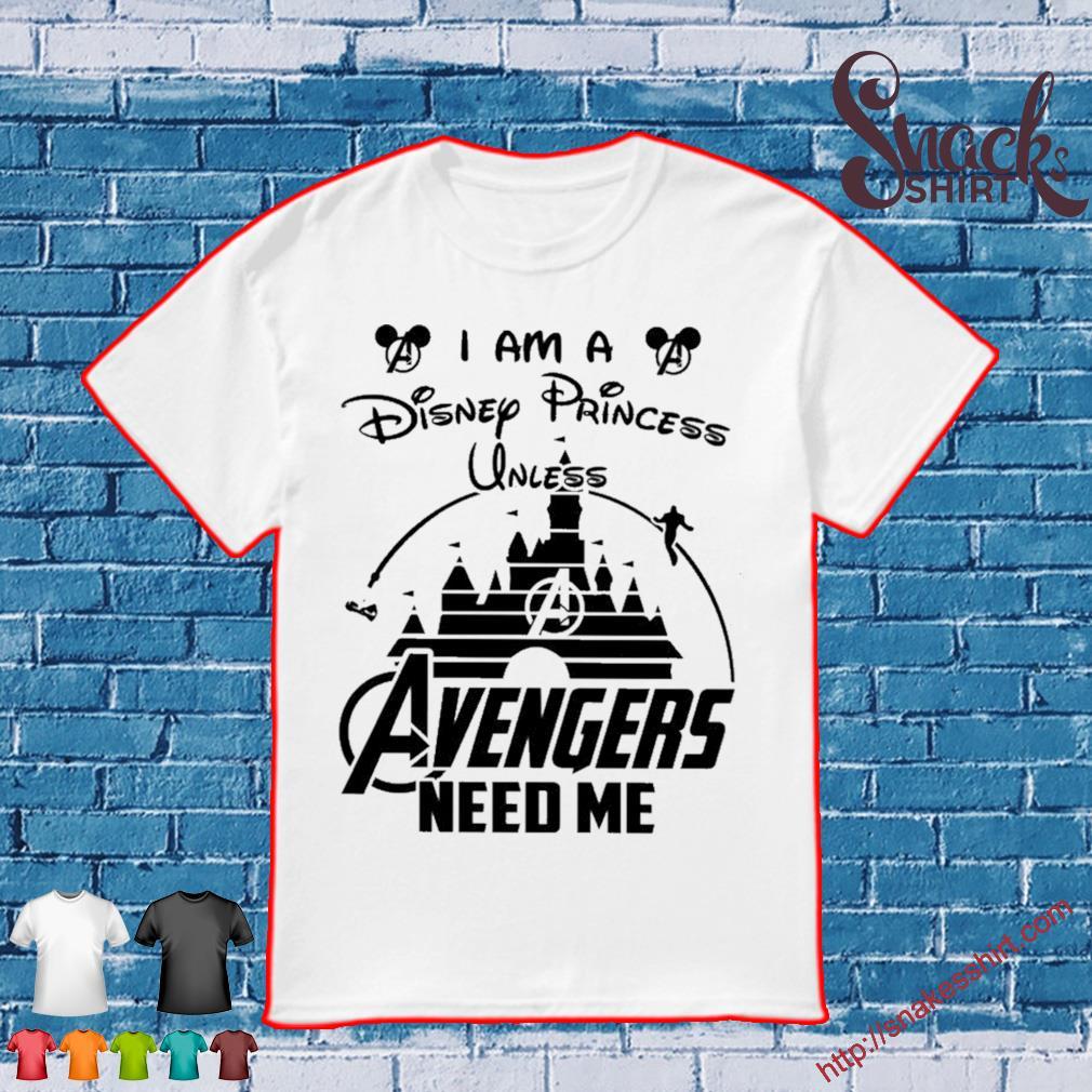 I am a Disney Princess Unless Avengers need Me shirt