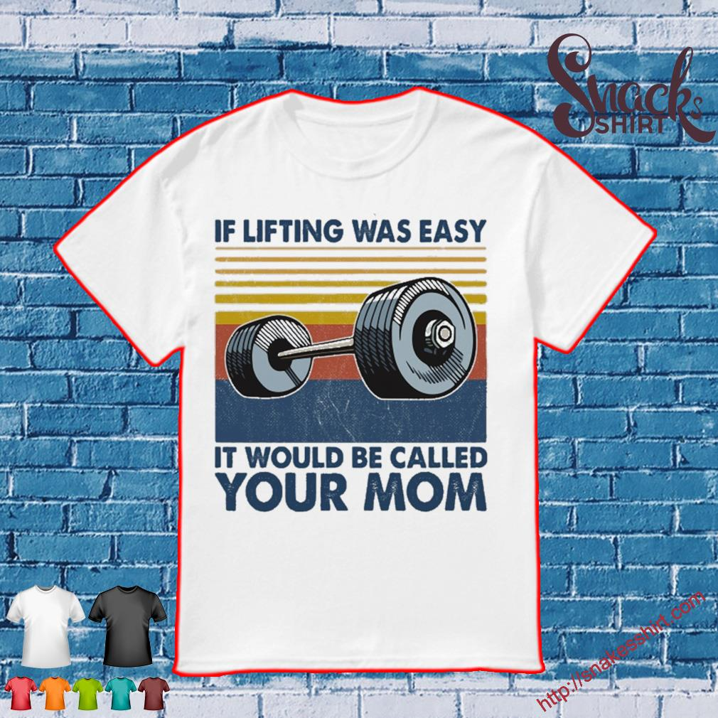 If lifting was easy it would be called Your Mom vintage shirt