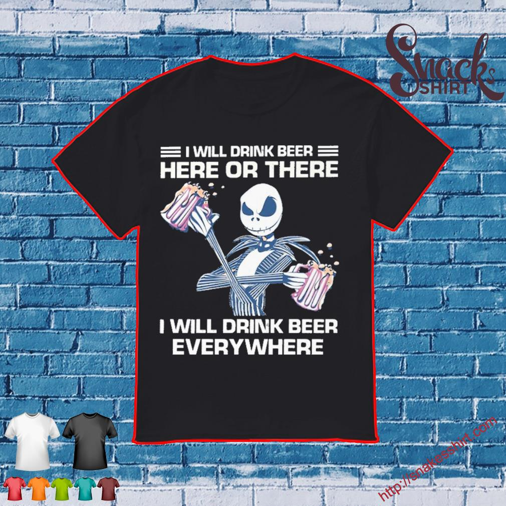 Jack Skeleton I will drink beer here of there I will drink beer everywhere shirt