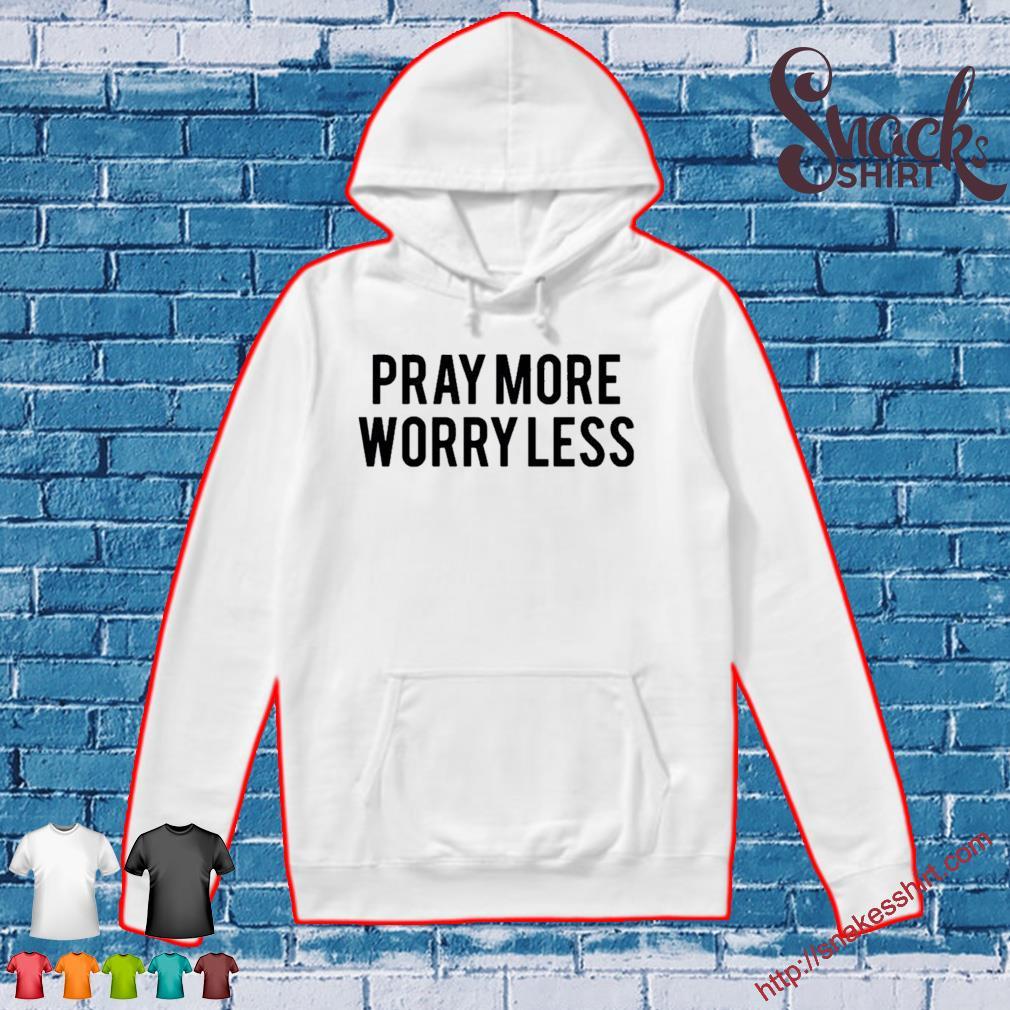 Pray more worry less s Hoodie
