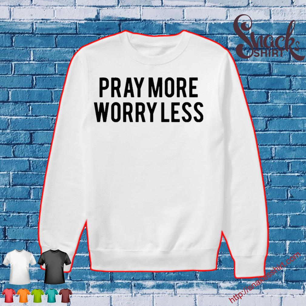 Pray more worry less s Sweater