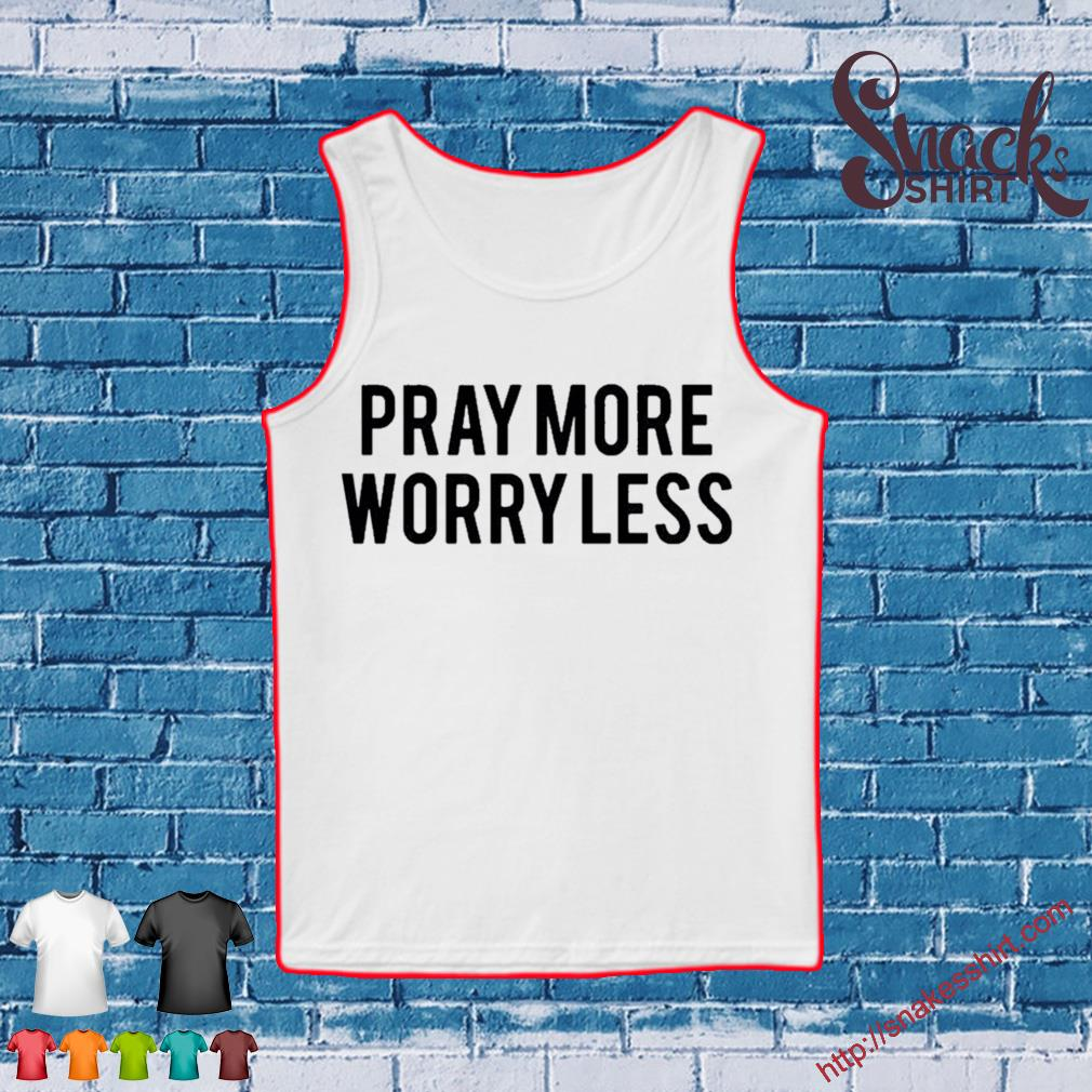 Pray more worry less s Tank top