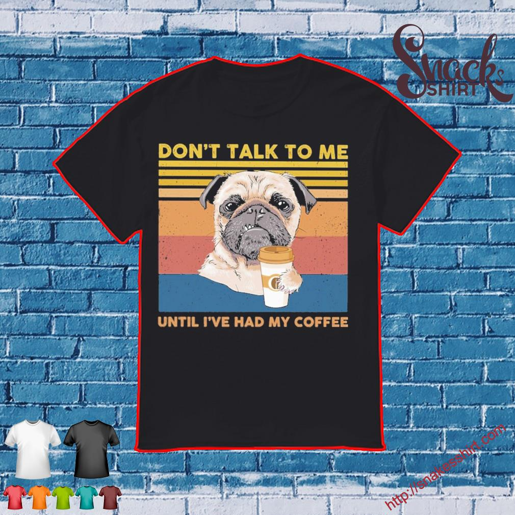 Pug don't talk to Me until I've had My coffee vintage shirt