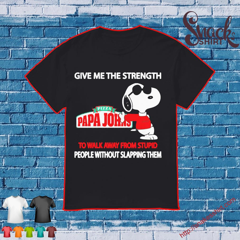 Snoopy Give me the strength Pizza Papa Johns to walk away from stupid people without slapping them shirt