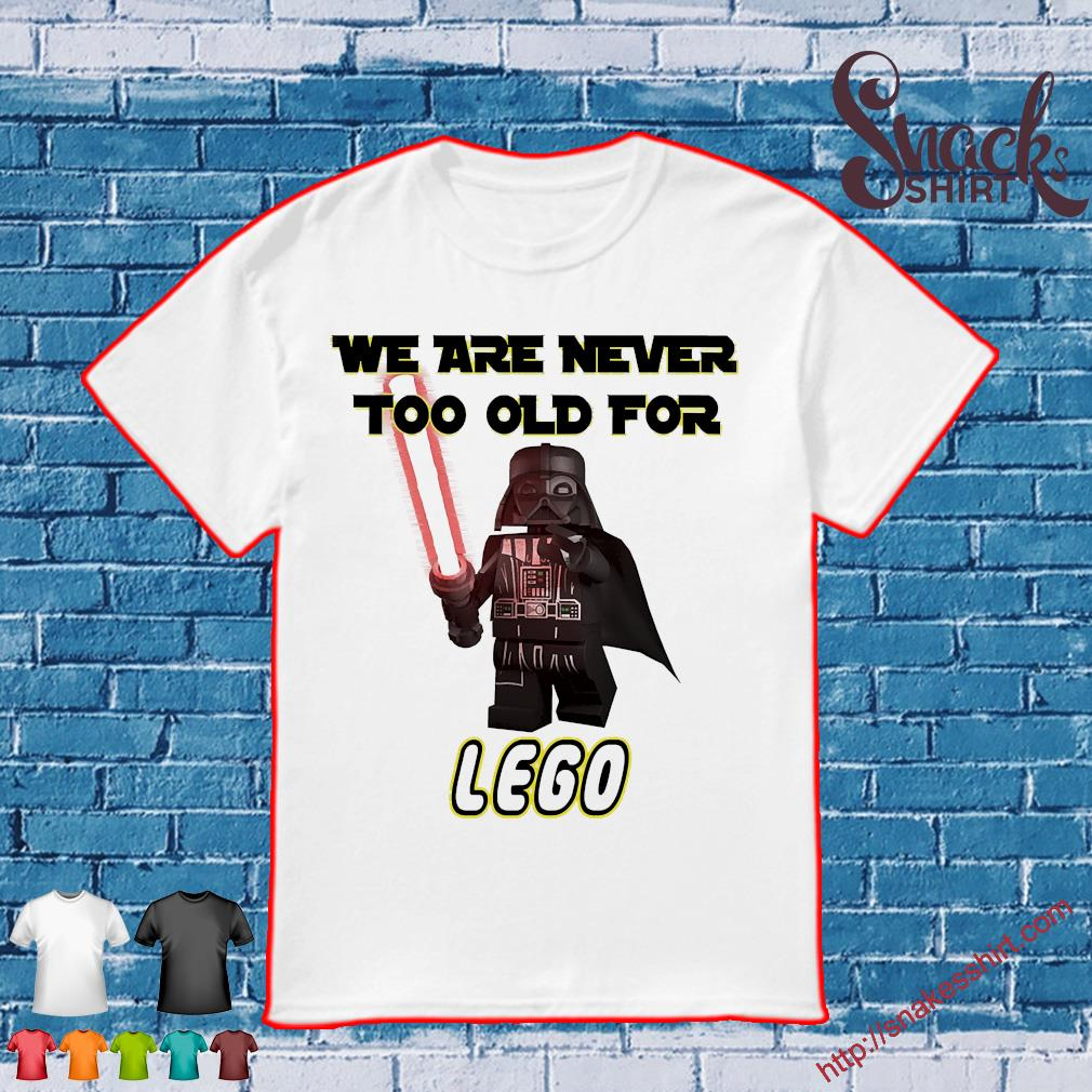 We are never too old for Lego shirt