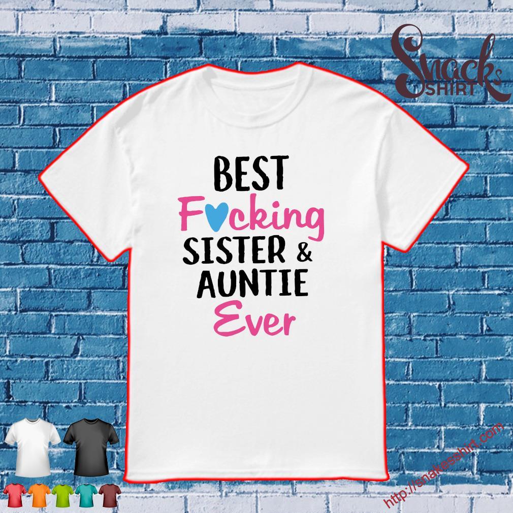 Best focking sister & auntie ever shirt