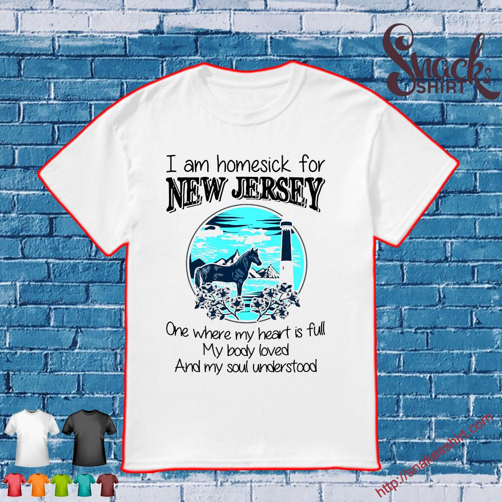 I am homesick for new jersey one where my heart is full my body loved and my soul understood shirt