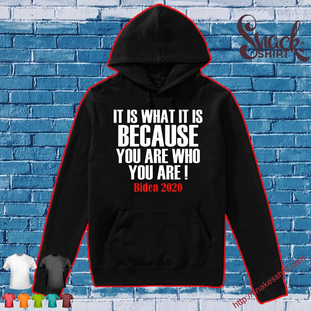 It Is What It Is Because You Are Who You Are 2020 Biden Tee Shirt Hoodie