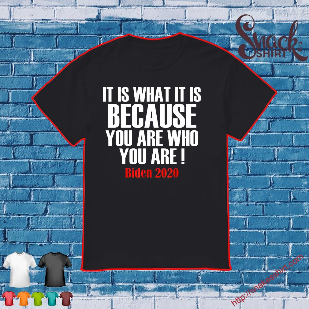 It Is What It Is Because You Are Who You Are 2020 Biden Tee Shirt