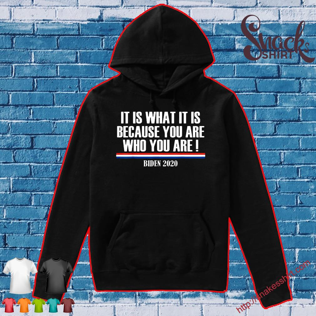 It Is What It Is Because You Are Who You Are Buden 2020 T-Shirt Hoodie