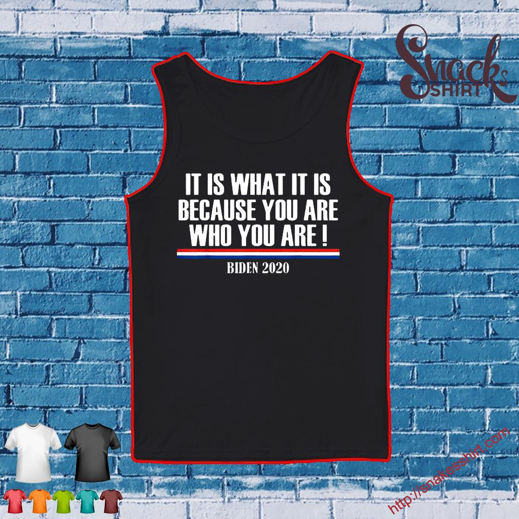 It Is What It Is Because You Are Who You Are Buden 2020 T-Shirt Tank top