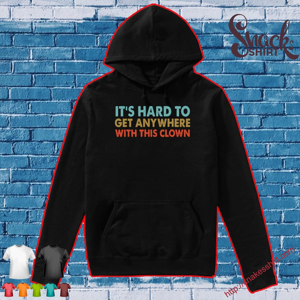 It's hard to get anywhere with this clown T-Shirt Hoodie