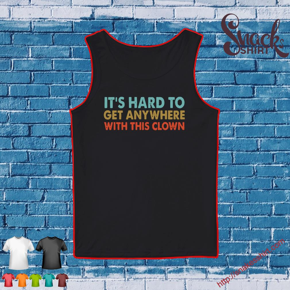 It's hard to get anywhere with this clown T-Shirt Tank top