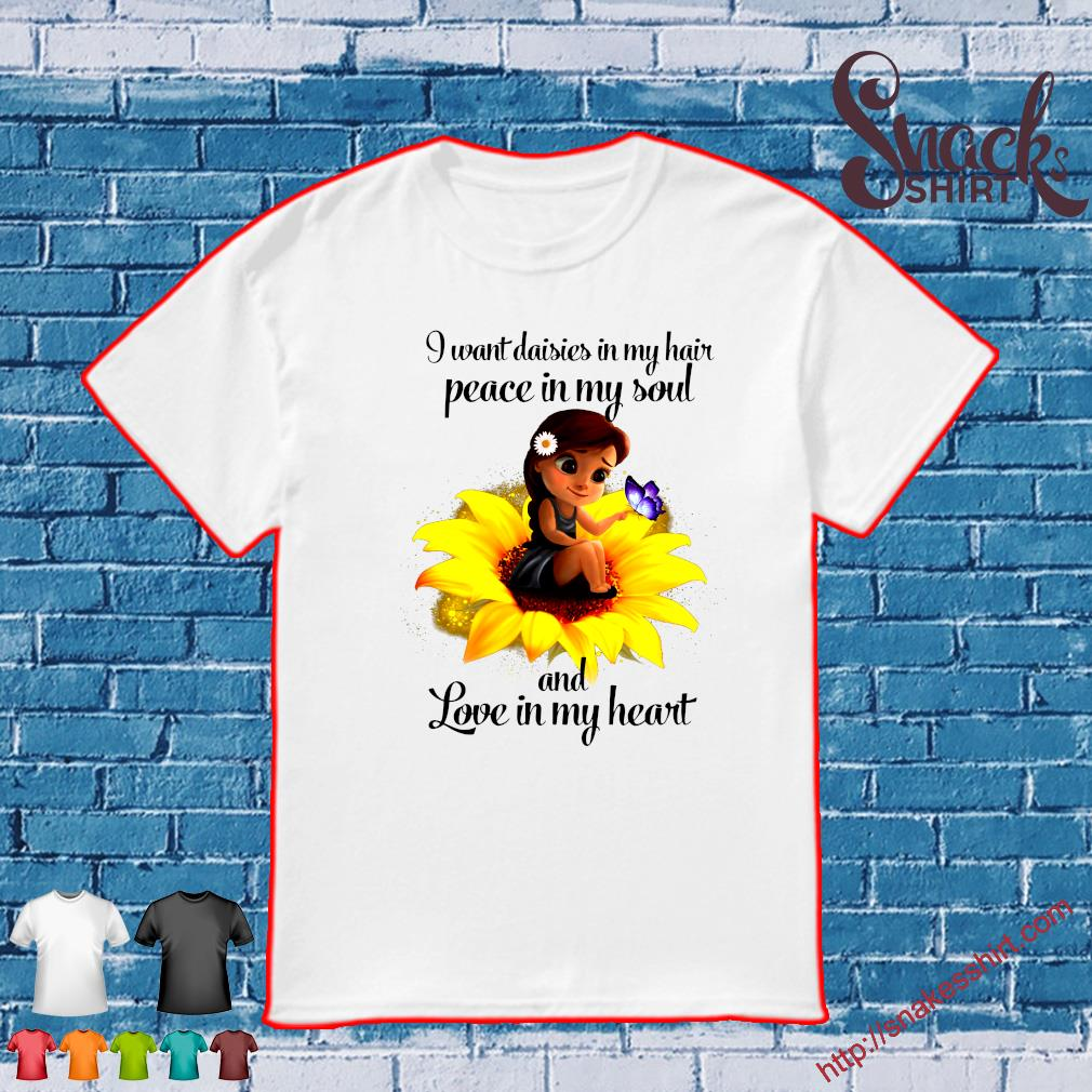 J WANT daisies in my hair peace in my soul and love in my heart shirt