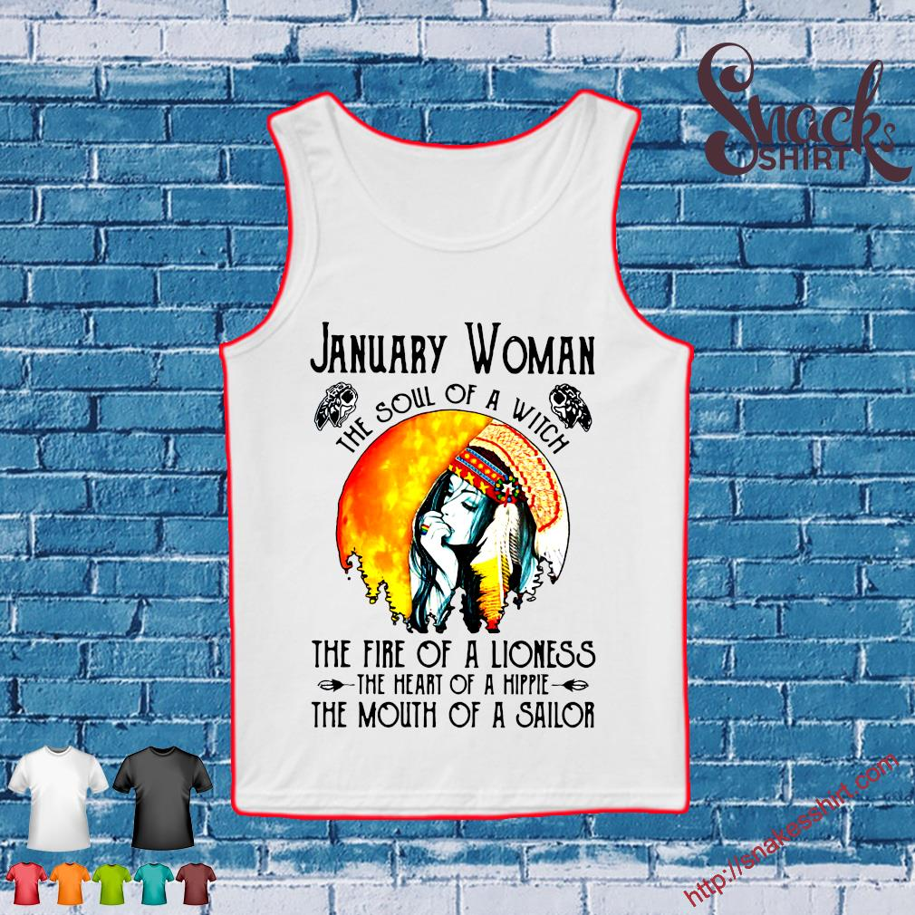 January Girl The Soul Of A Witch The Fire Of A Lioness The Heart Of A Hippie The Mouth Of A Sailor Shirt Tank top