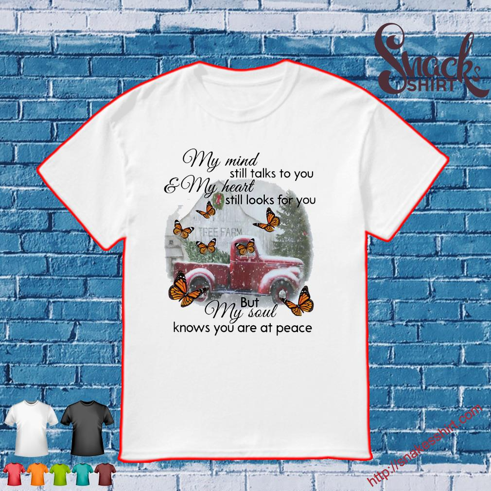 my mind still talks to you and my heart still looks for you but my soul know you are at peace shirt knows you are at peace shirt