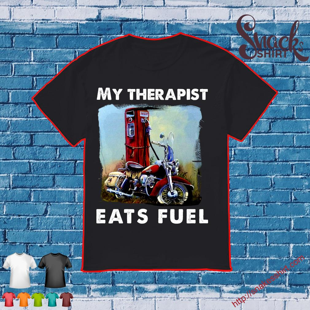 My therapist eats fuel shirt