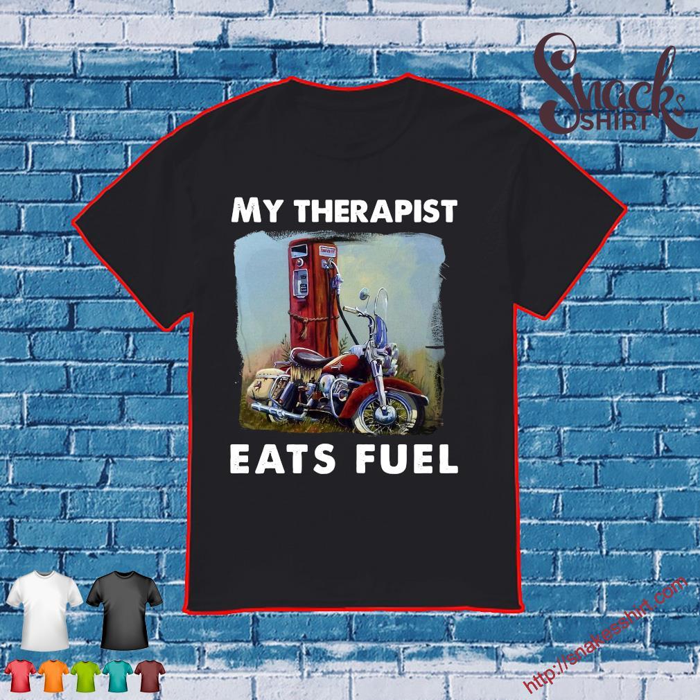 My therapist eats fuel shirt