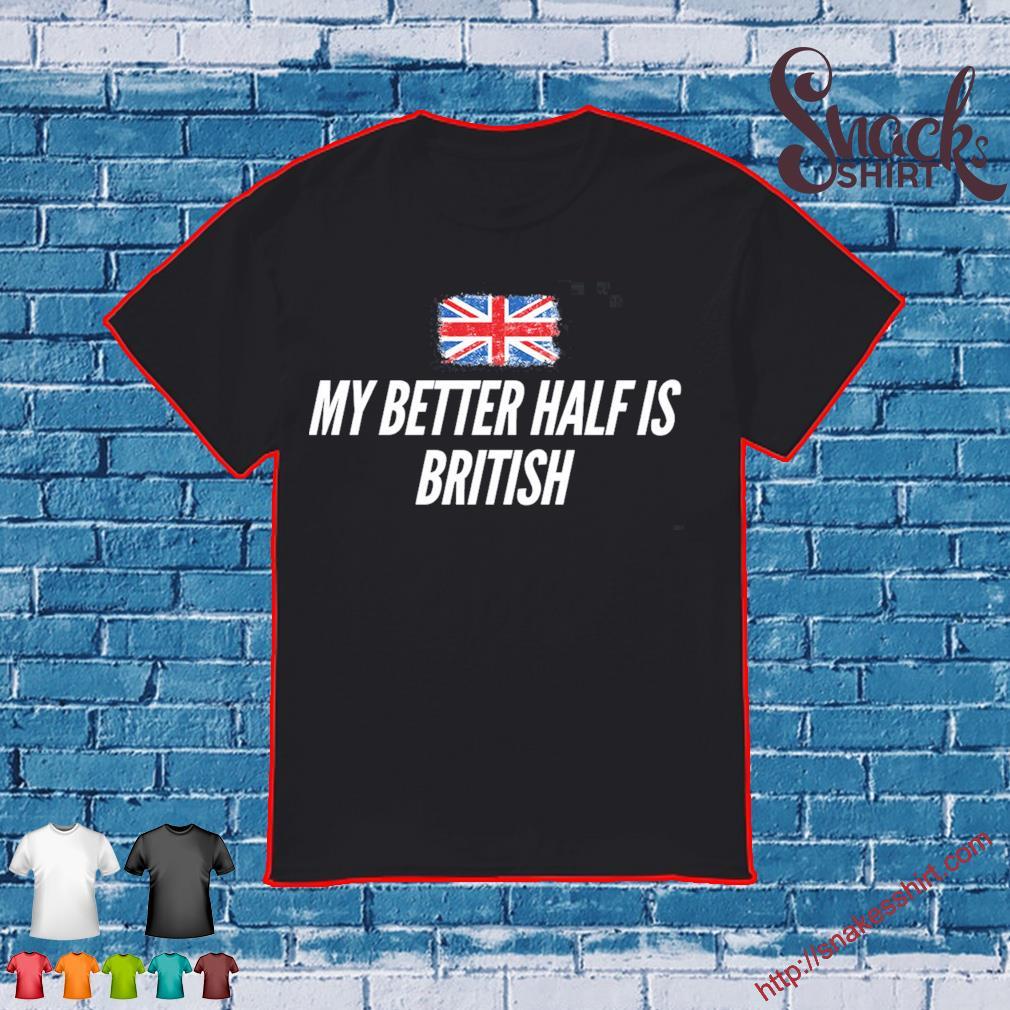 Reino Unido flag My better half is British shirt