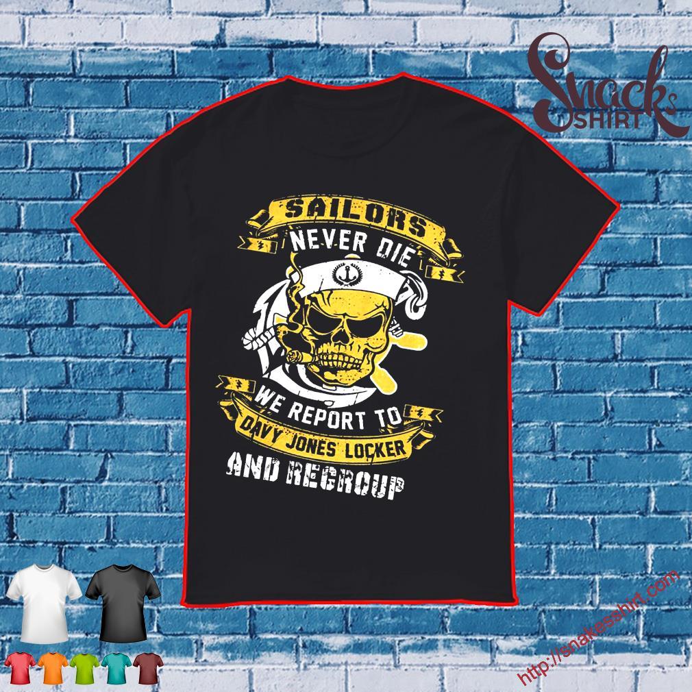 Sailors Never Die We Report to davy jones loker and regroup shirt