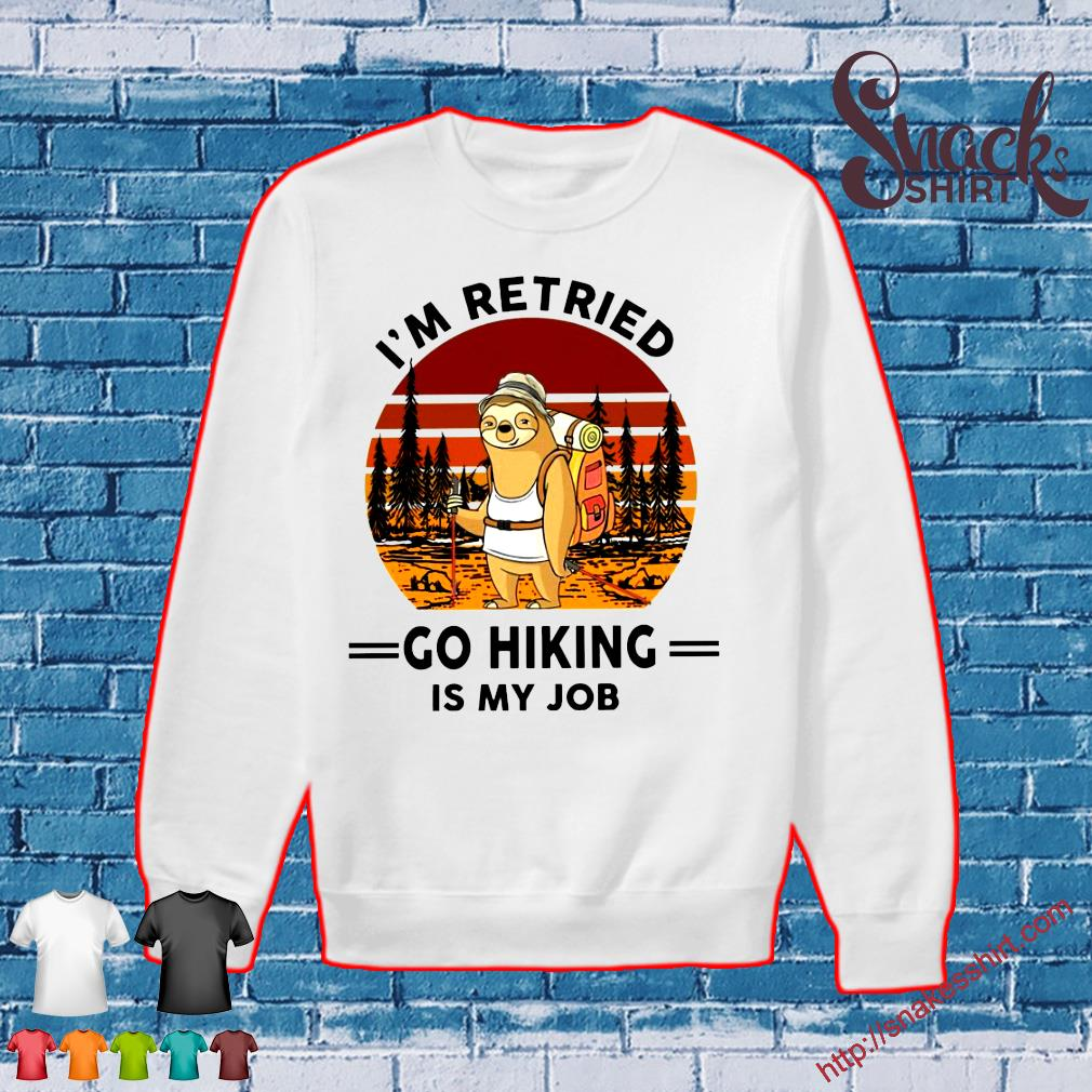 Sloth I'm retired go hiking is my job s Sweater