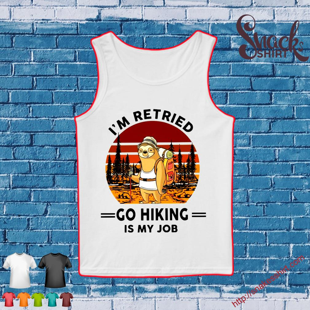 Sloth I'm retired go hiking is my job s Tank top