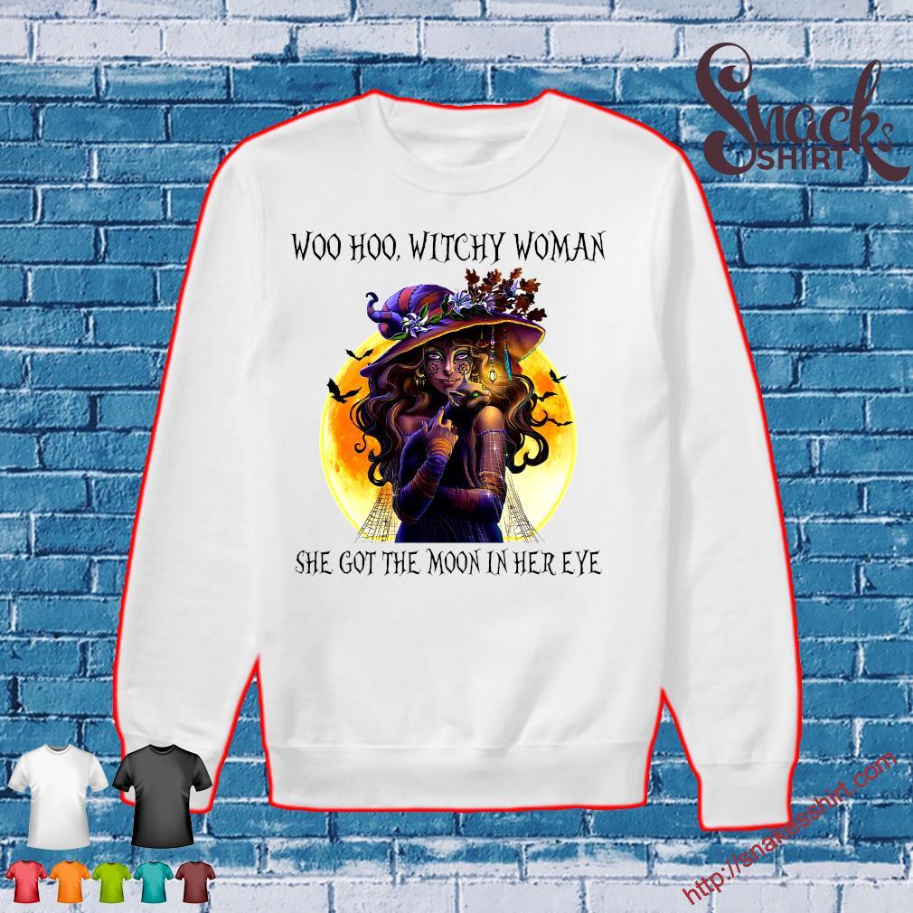 WOO HOO , WITCH WOMAN SHE GOT THE MOON IN HER EYE SHIRT Sweater