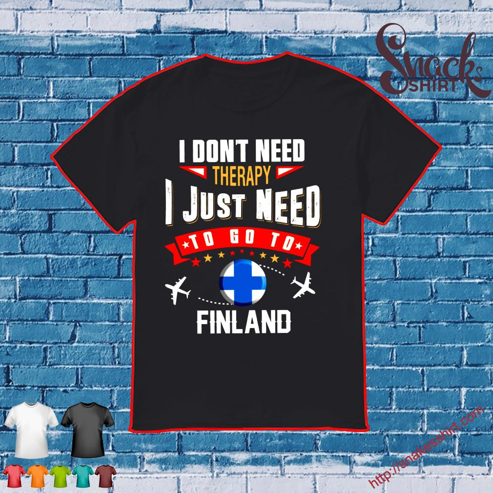 I don't need therapy i just need to go to finland shirt