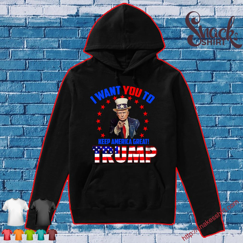 I want you to keep america great trump s Hoodie