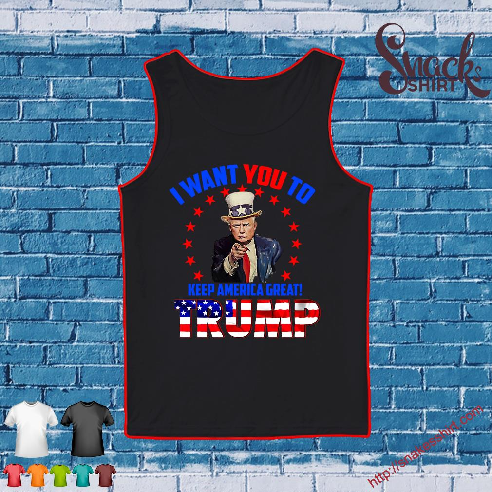 I want you to keep america great trump s Tank top