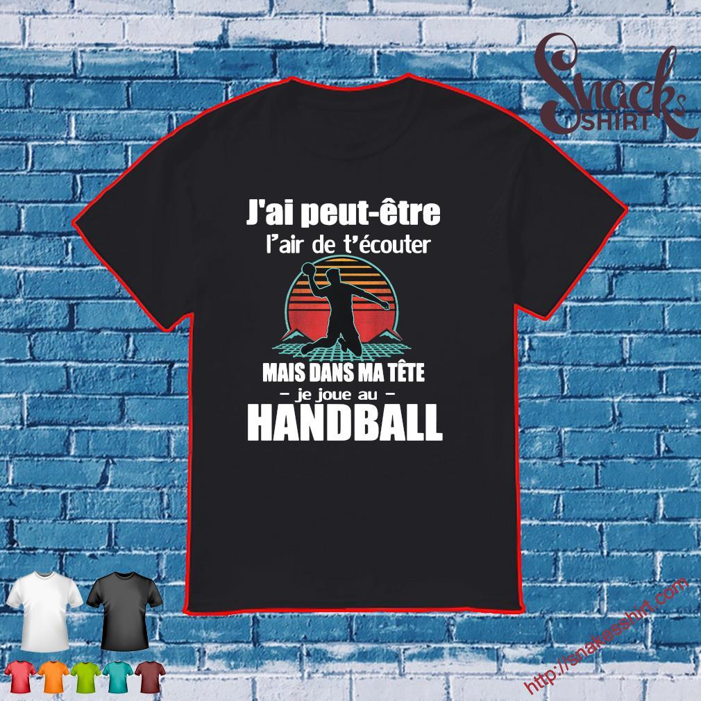 J'ai peut-etre L'air de t'ecouter Mais sans ma tete je jouse au Handball vintage shirt