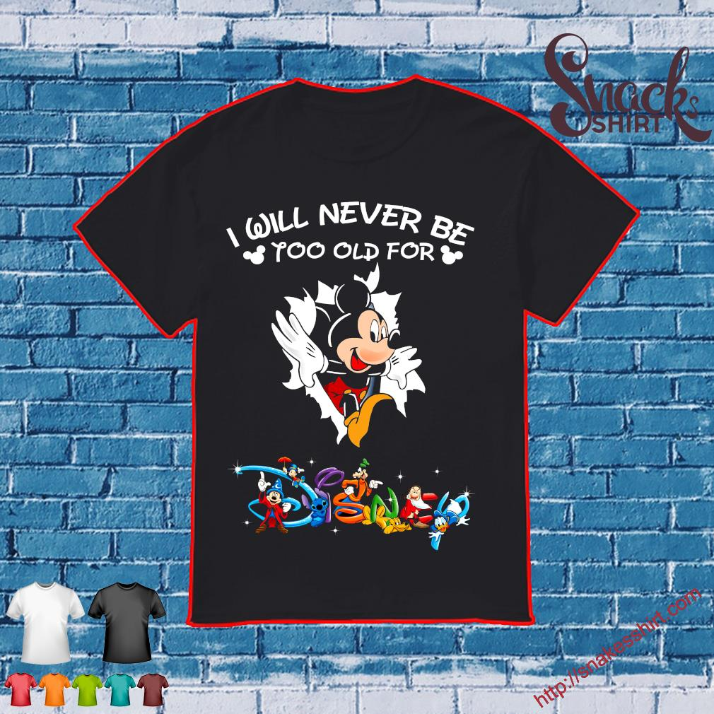 Mickey mouse I will never be yoo old for disney shirt