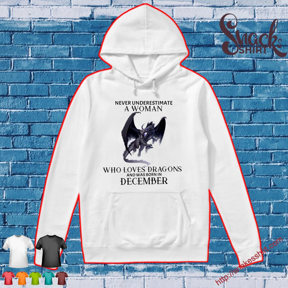 Never underestimate a woman who loves dragons and was born in december s Hoodie