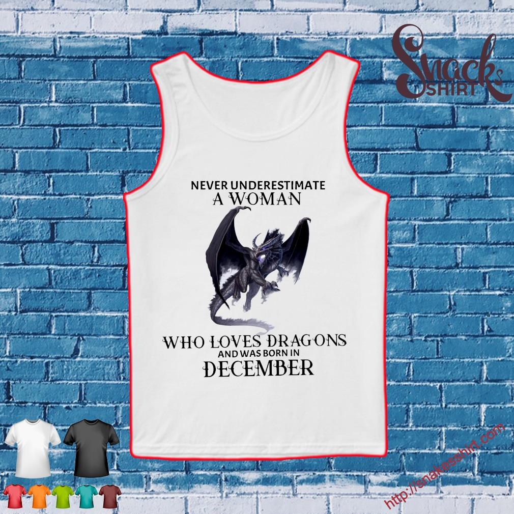 Never underestimate a woman who loves dragons and was born in december s Tank top