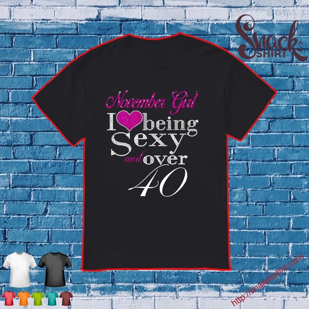 November Girl Being Sexy And Over 40 Shirt