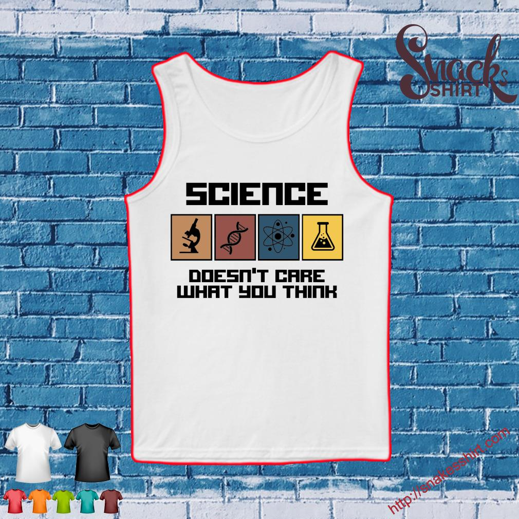 Science doesn't care what you think s Tank top