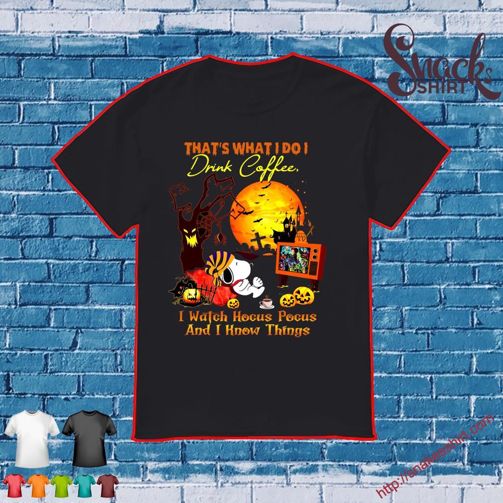 Snoopy that's what I do I drink coffee I watch Hocus Pocus and I know things shirt