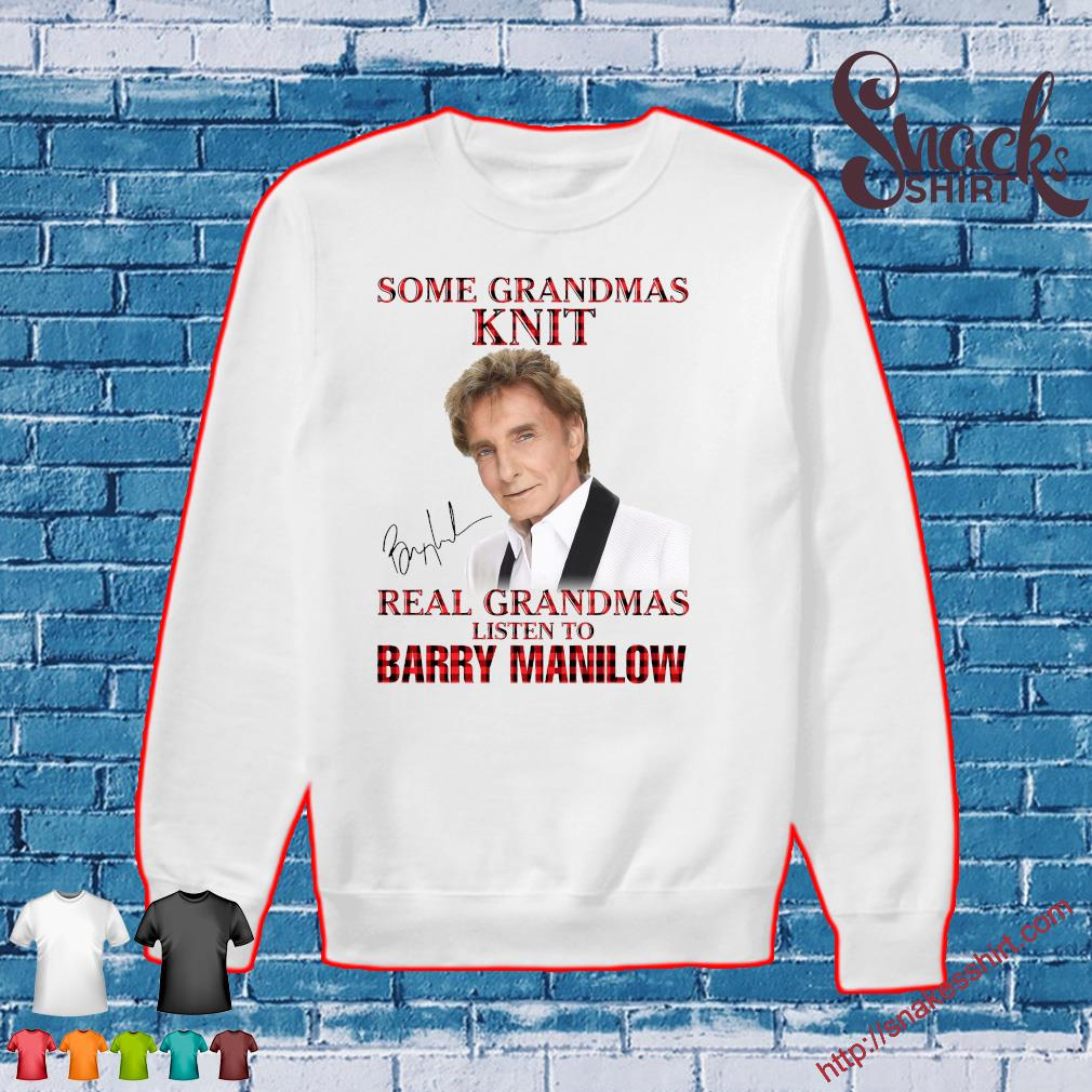 Some grandmas real grandmas listen to barry manilow s Sweater