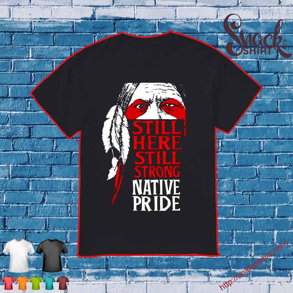 Still here still strong native pride shirt