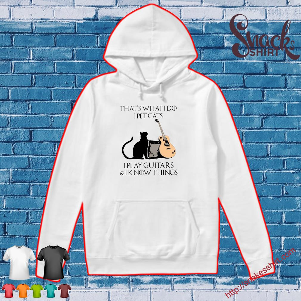 That's what I pet cat's I play guitars & I know things s Hoodie