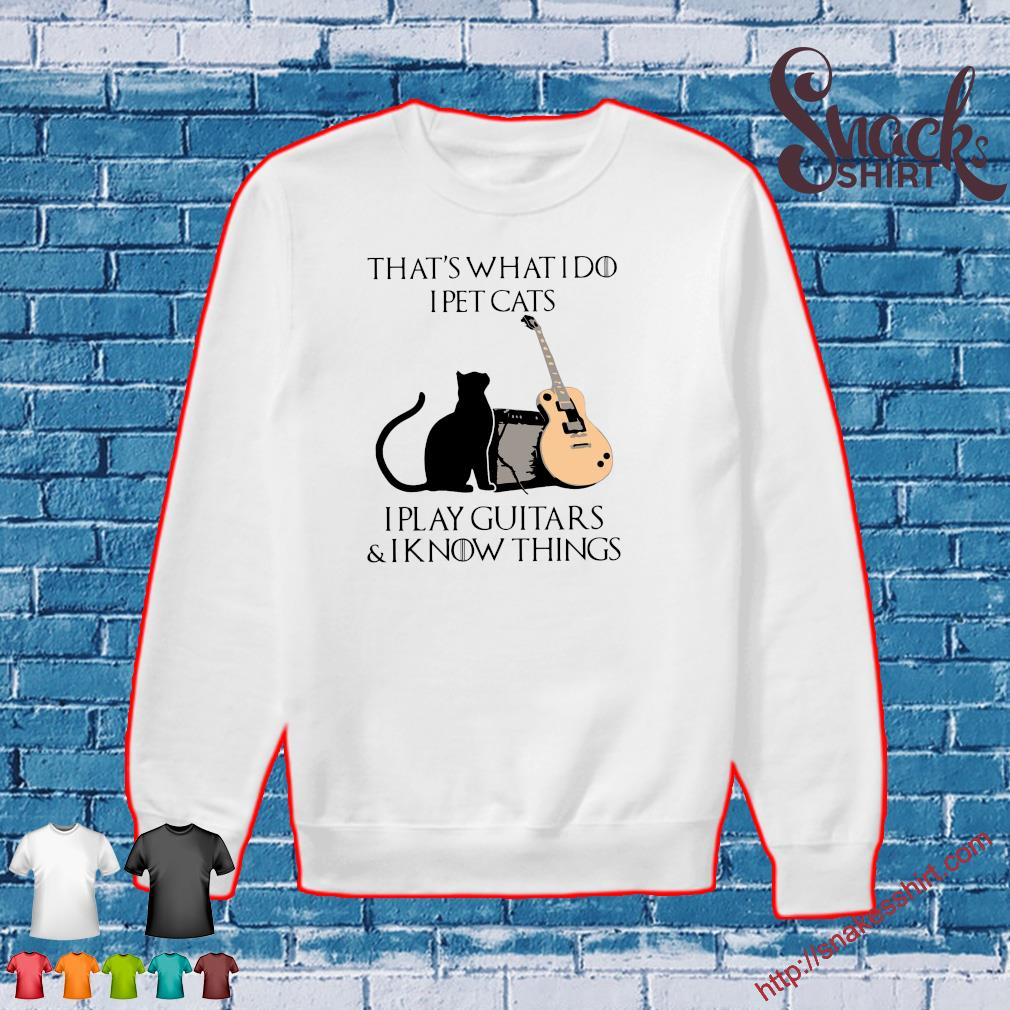 That's what I pet cat's I play guitars & I know things s Sweater
