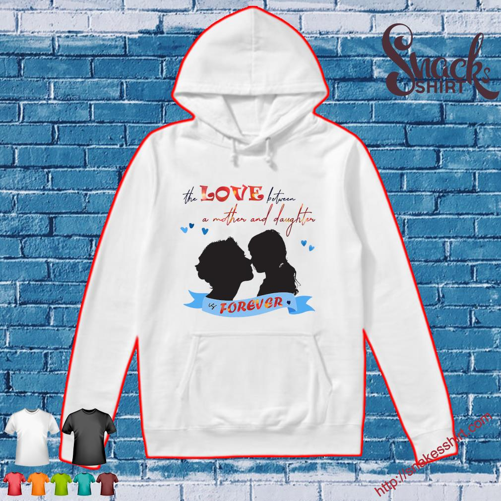 The love between a mother and daughter is forever s Hoodie