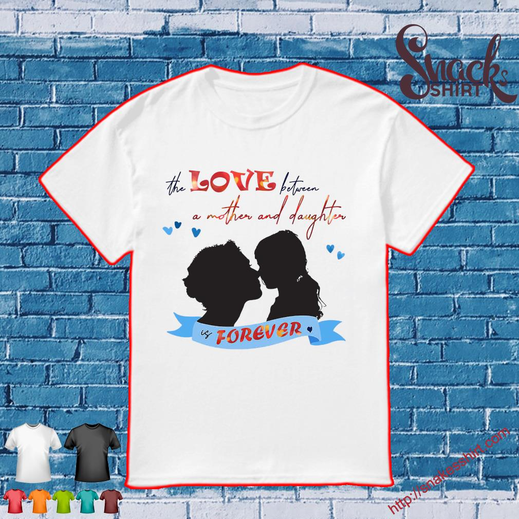 The love between a mother and daughter is forever shirt