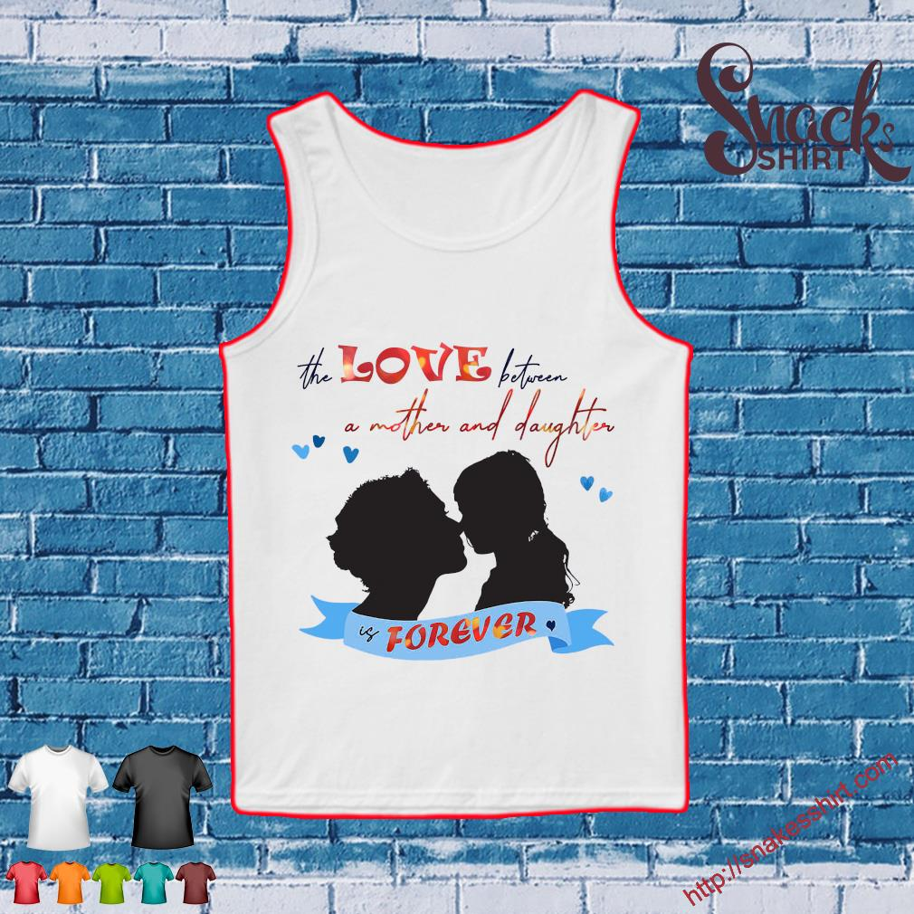The love between a mother and daughter is forever s Tank top