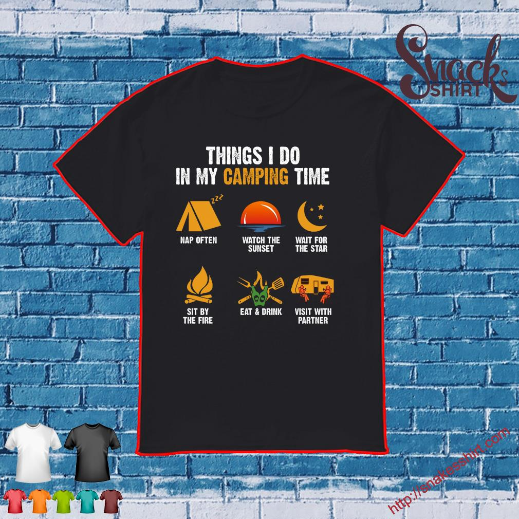 Things I do in my camping time nap often watch the sunset wait for the star sit by the fire eat & drink visit with partner shirt