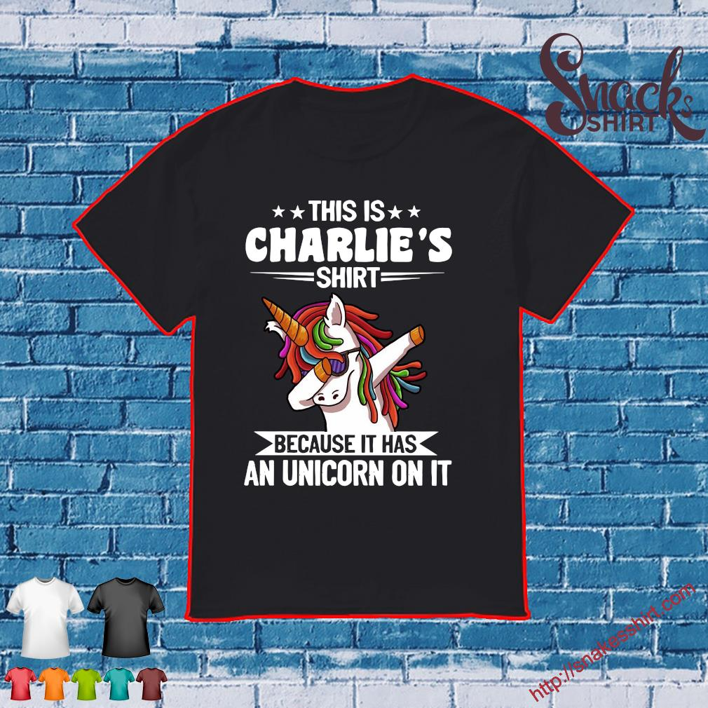 This is charlie shirt because it has an unicorn on it shirt