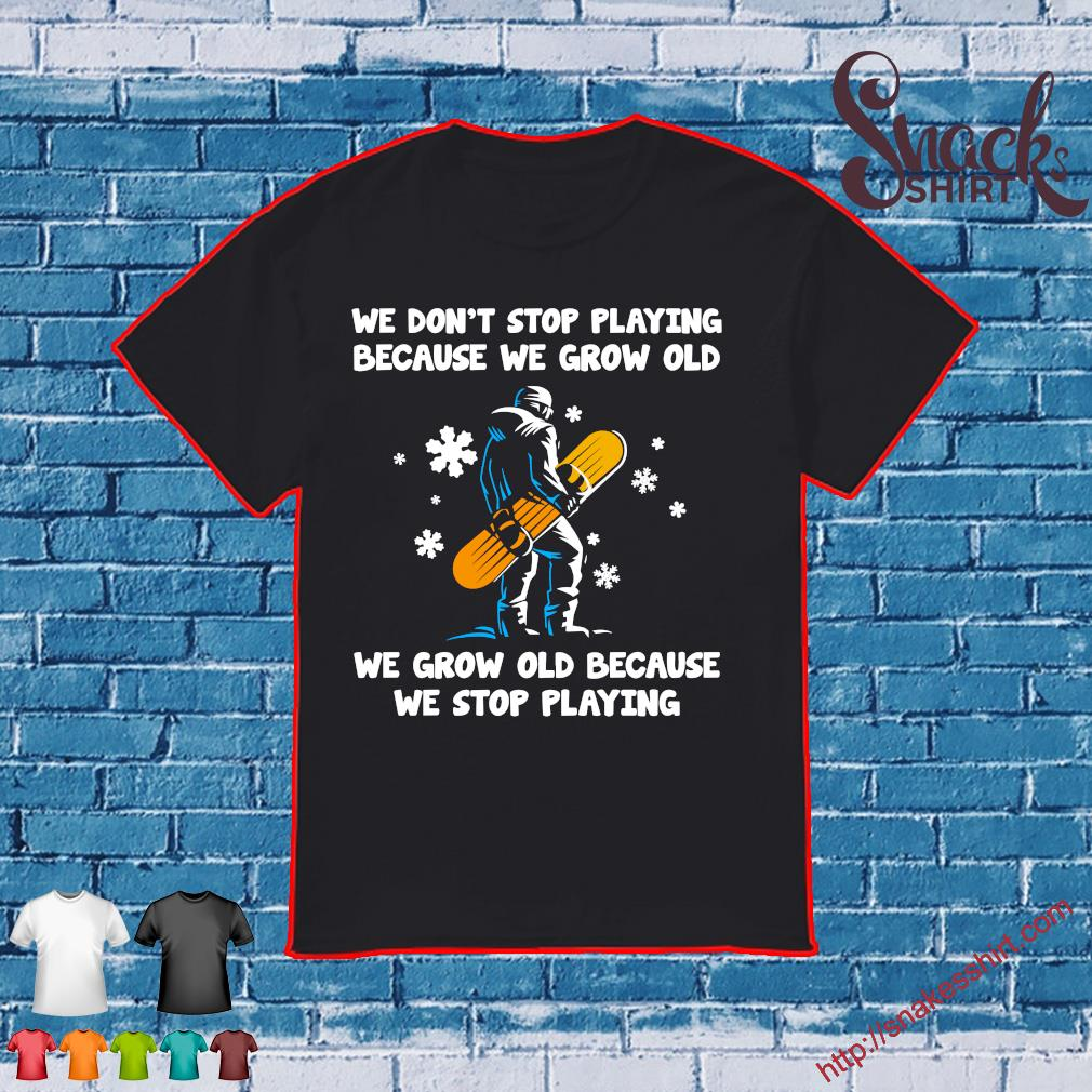 we don't stop playing because we grow old slide we grow old because we stop playing shirt