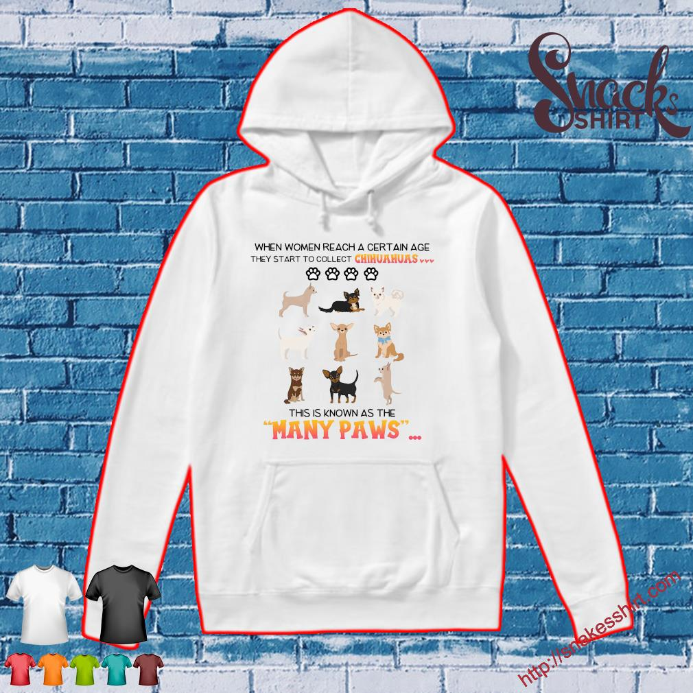 When women reach a certain age they start to collect chihuahuas this is known as the many paws s Hoodie