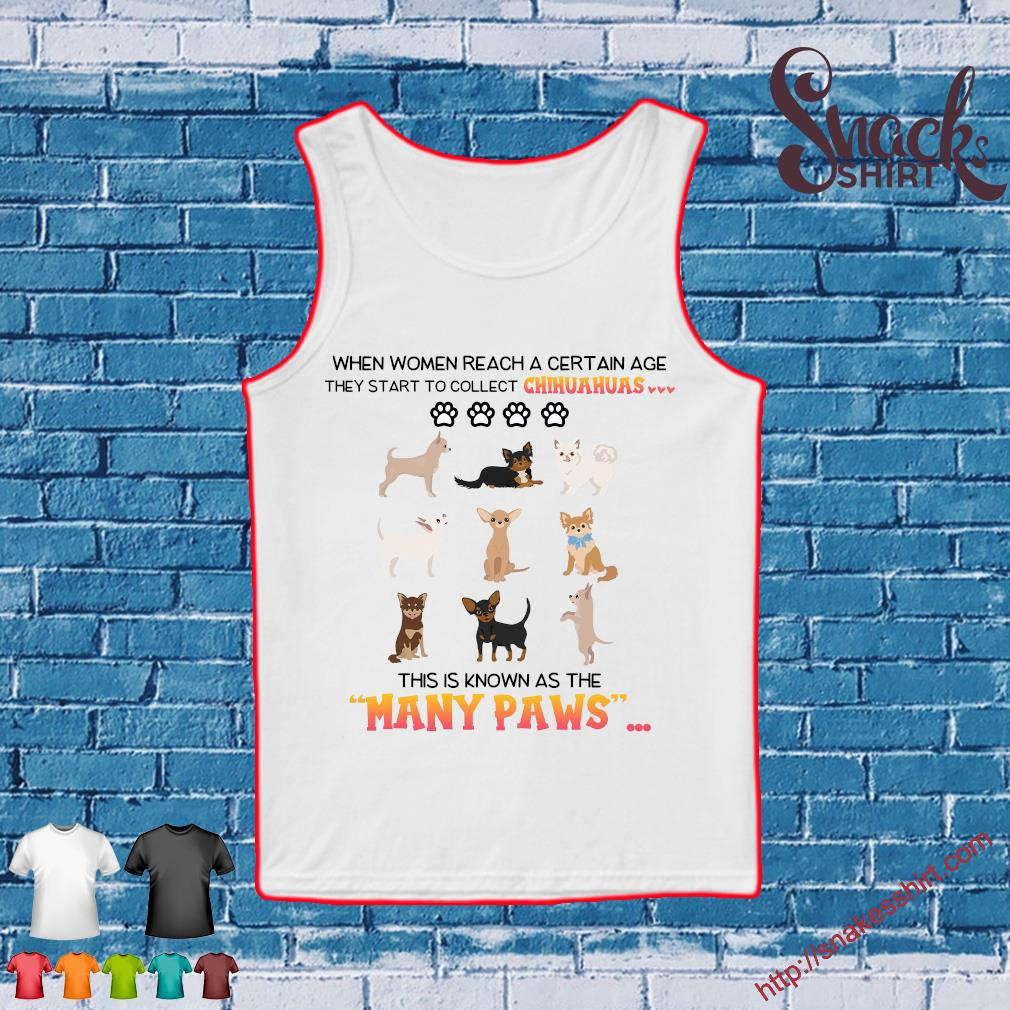 When women reach a certain age they start to collect chihuahuas this is known as the many paws s Tank top